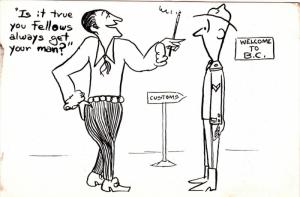 British Columbia, Canadian Comic: Man Asking Mountie at Customs Is it True Y...