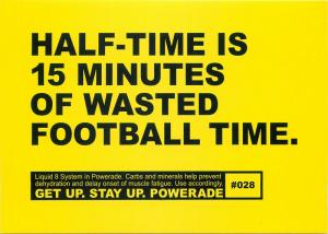 Powerade advertising postcard half-time is 15 minutes of waster football time