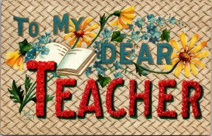 "Ca. 1907-1915 Embossed Postcard. ""To My Dear Teacher"". Unposted. Unmarked."