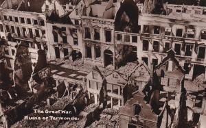 RP: The Great War 1914-18 ; Ruins of Termonde [Dendermonde] , Belgium