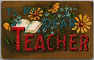 1910 Large Letter Greetings Postcard TO MY TEACHER Embossed *Back Damage