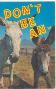 DON'T BE AN- ***, two donkeys , 40-60s