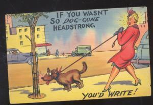 IF YOU WASN'T SO DOG GONE HEADSTRONG WOMAN WALKING DOG COMIC POSTCARD