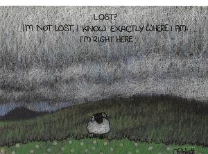 Lost? I'm not Lost, I Know Exactly where i am: I'm Right Here