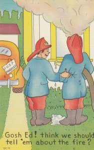 Comic: 30-40s; Firemen Gosh Ed, think we should tell'em about the fire?