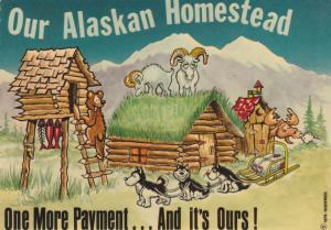 Alaskan Homestead - One More Payment - Alaska Humor - pm 1985