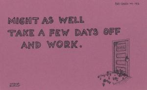 Might As Well Scive Take A Few Days Off Work Sciving Job Motto Proverb Postcard