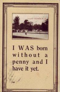 1912 I WAS BORN WITHOUT A PENNY AND I HAVE IT YET - Tennis Richfield, NY