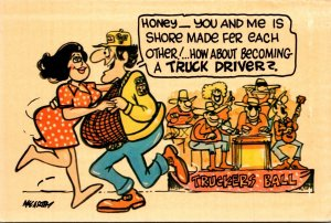 Humour Honey You & Me Is Shore Made Fer Each Other How About Becoming A Trucker
