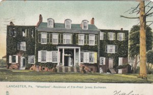 LANCASTER, PA, 1907; Wheatland, Residence of Ex-Pres. James Buchanon, TUCK