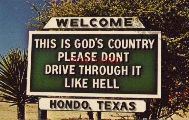 THIS IS GOD'S COUNTRY, PLEASE DON'T DRIVE THROUGH IT LIKE HELL - HONDO, TEXAS