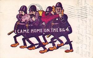 Comic Pun~I Came Home on the Big 4 Train~Four Cops Carry Drunk~1905 Postcard