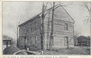 POINT PLEASANT , West Virginia, 1900-10s ; Log House , 1st Settlement