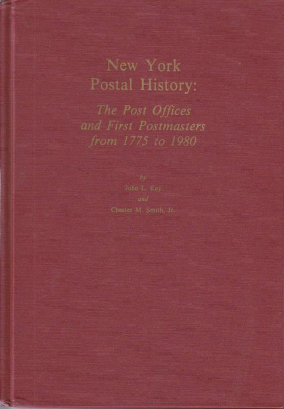 New York Postal History: The Post Offices and First Postmasters 1775-1980, NEW