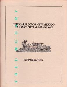 Towle's Classic: Catalog of New Mexico Railway Postal Markings - With Valuations