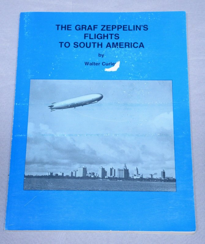 The Graf Zeppelin's Flights to South America Philatelic Book by Walter Curley