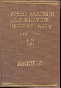 Grosses Handbuch Der Schweizer Abstemplungen 1843-1882,
