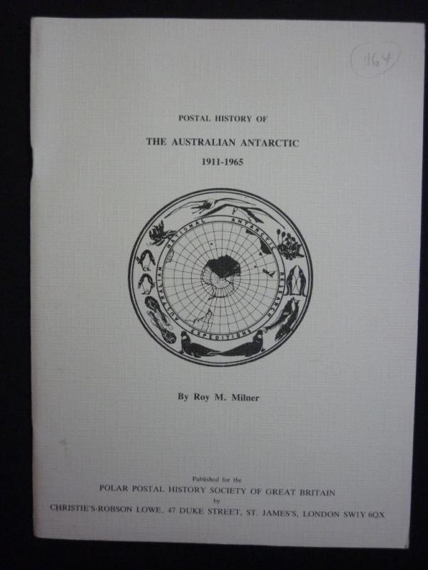 POSTAL HISTORY OF THE AUSTRALIAN ANTARCTIC 1911 - 1965 by ROY M MILNER