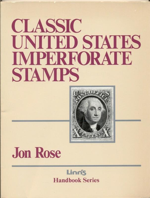 CLASSIC UNITED STATES IMPERFORATE STAMPS, by Jon Rose, Linn's Handbook series