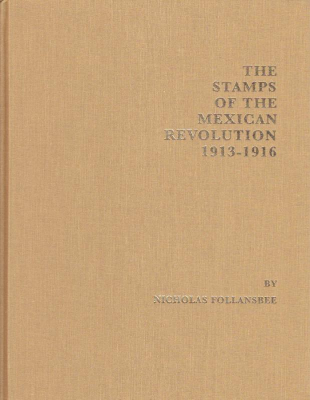 The Stamps of the Mexican Revolution 1913-1916, by Nicholas Follansbee NEW