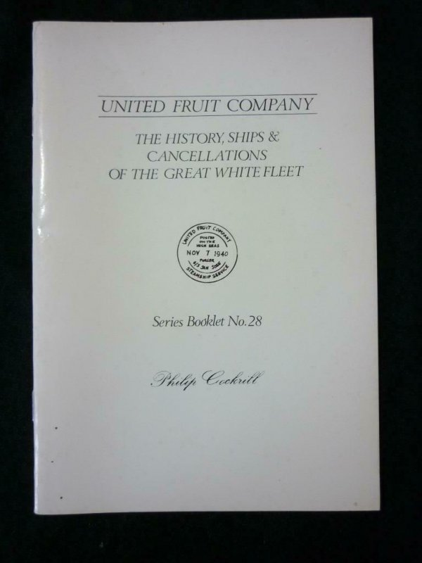 UNITED FRUIT COMPANY THE HISTORY SHIPS & CANCELLATIONS by PHILIP COCKRILL