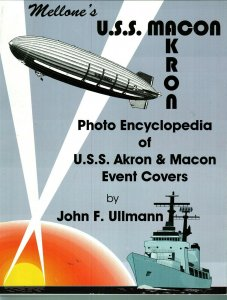 Mellone Photo Encyclopedia of USS Akron & Macon Event Covers by John F. Ullmann