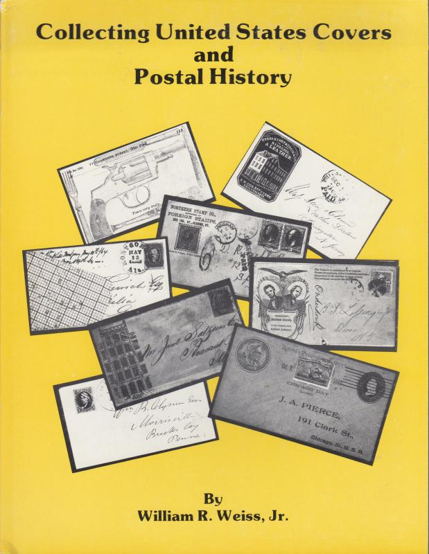 Collecting United States Covers and Postal History, by William R. Weiss, Jr. NEW