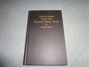 UNITED STATES CIVIL WAR REVENUE STAMP TAXES, BY MAHLER, HARDBACK