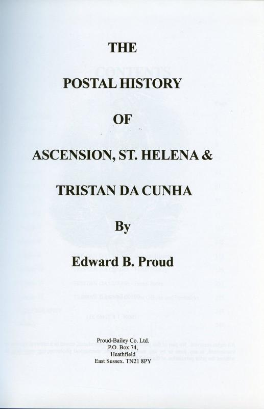 THE POSTAL HISTORY OF ASCENSION ST. HELENA & TRISTAN DA CUNHA BY EDWARD B. PROUD