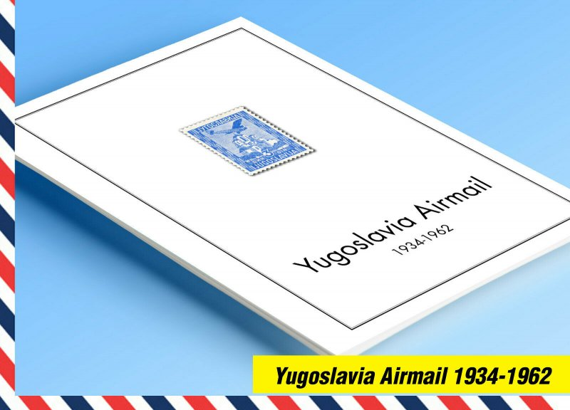 COLOR PRINTED YUGOSLAVIA AIRMAIL 1934-1962 STAMP ALBUM PAGES (7 illustr. pages)