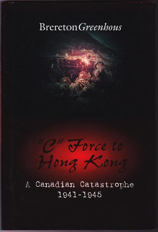 C Force to Hong Kong, A Canadian Catastrophe 1941-1945