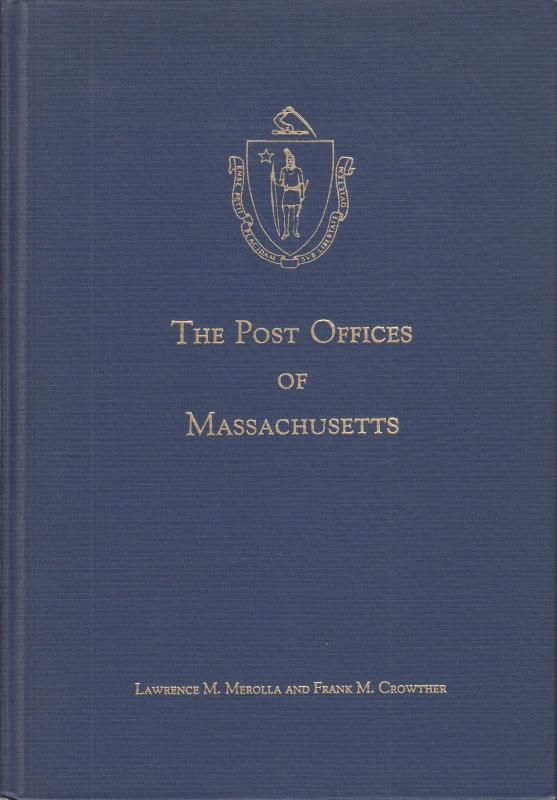 The Post Offices of Massachusetts, by Lawrence Merolla and Frank Crowther. Used.