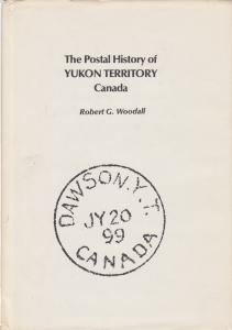 The Postal History of Yukon Territory Canada, by Robert G. Woodall, used