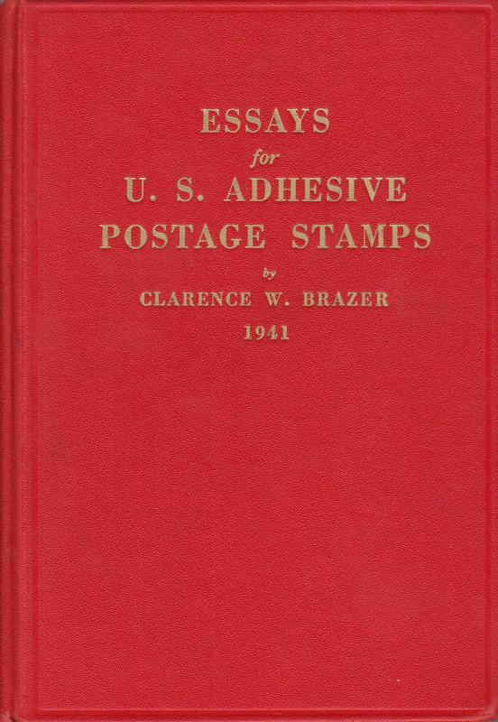 Essays for US Adhesive Postage Stamps, by Clarence W. Brazer. Hardcover, used.