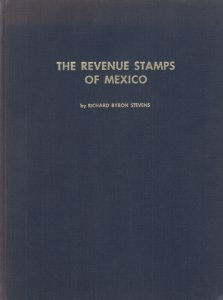 Revenue Stamps of Mexico, by Richard Byron Stevens. Used hardcover.