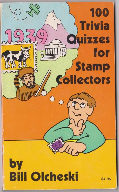 100 Trivia Quizzes for Stamp Collectors by Bill Olcheski