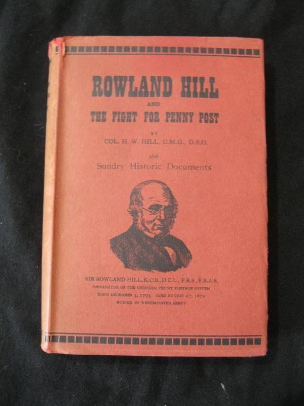 ROWLAND HILL AND THE FIGHT FOR THE PENNY POST by COL H W HILL