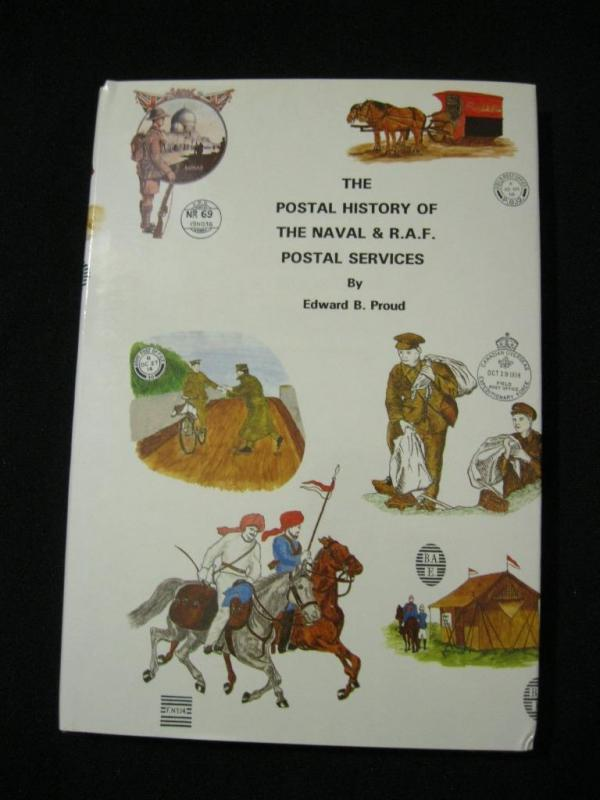 THE POSTAL HISTORY OF THE NAVAL & RAF POSTAL SERVICES by EDWARD B PROUD