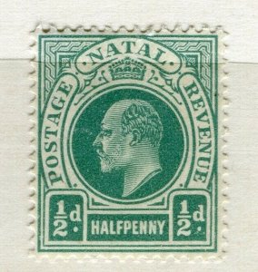 NATAL; 1904 early Ed VII issue fine Mint hinged 1/2d. value
