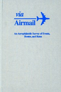 Via Airmail - An Aerophilatelic Survey of Events, Routes & Rates AAMS 1992