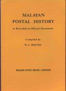 MALAYAN POSTAL HISTORY TO 1939 as Recorded in Official Documents Malaya Reeves
