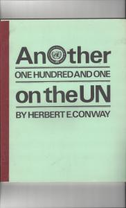 Another One Hundred and One on the U.N. by Herbert E. Conway  1971