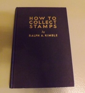 How To Collect Stamps by Ralph A. Kimble