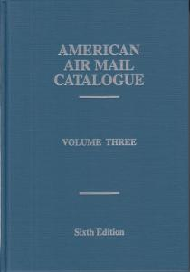 American Air Mail Catalogue, Volume Three, Sixth Edition, hardcover, NEW