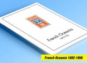 COLOR PRINTED FRENCH OCEANIA 1892-1956 STAMP ALBUM PAGES (27 illustrated pages)