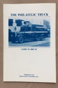 The Philatelic Truck by James H. Bruns Published by Bureau Issues Assoc.