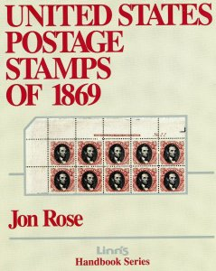 United States Postage Stamps of 1869 -   by Jon E. Rose  (Softcover Copy)