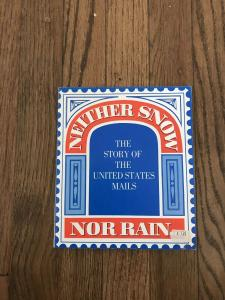 NEITHER SNOW NOR RAIN Story of US MAIL  by Carl Scheele