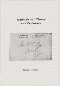 Maine Postal History and Postmarks, by Sterling T. Dow. New, hardcover.