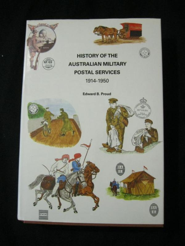HISTORY OF THE AUSTRALIAN MILITARY POSTAL SERVICES 1914-1950 by EDWARD B PROUD